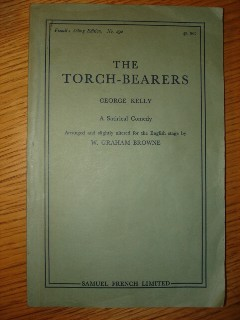 Kelly, George. 'The Torch-Bearers: A Satirical Comedy. Arranged and slightly altered for the English stage by W. Graham Browne'. French's Acting Edition No.292 (Samuel French). 116 pages. Price: £5.25, not including p&p, which is Amazon's standard charge (currently £2.75 for UK buyers, more for overseas customers)