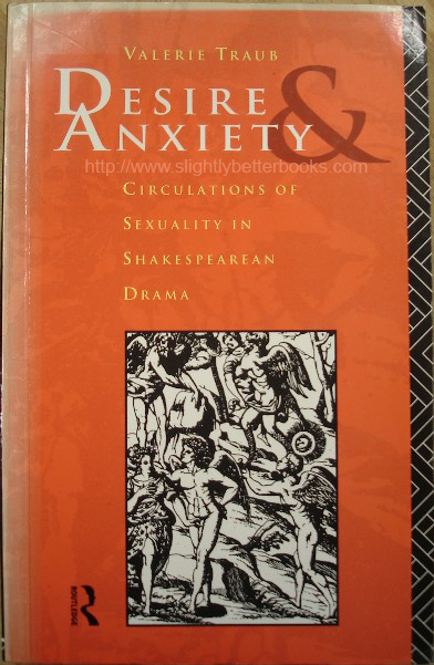 Traub, Valerie. 'Desire & Anxiety: Circulations of Sexuality in Shakespearean Drama', published in 1992 by Routledge in paperback, 182pp, ISBN 041505527x. Sorry, sold out, but click image to access prebuilt search for this title on Amazon