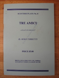 Tibbetts, Mike. 'Tre Amici: A Play in One Act', pbk, 2001, published by Brown, Son & Ferguson Ltd.