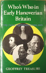 Treasure, Geoffrey (Ed.) 'Who's Who in Early Hanoverian Britain', published in 1991 in Great Britain by Shepheard-Walwyn Publishers in hardback, 450pp, ISBN 0856830763. Condition: Very good++ clean & tidy condition - well looked-after, with dustjacket (not price-clipped). Price: £6.99, not including p&p, which is Amazon's standard charge (currently £2.75 for UK buyers, more for overseas customers)