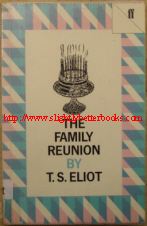 Eliot, T.S. 'The Family Reunion', published in 1983 by Faber & Faber, pbk, 126pp, ISBN 0571054455. Condition: Good, clean ex-library copy, with some library markings as you'd expect. Has a plastic cover protecting the exterior of the book. Price: £1.40, not including p&p, which is Amazon's standard charge (currently £2.75 for UK buyers, more for overseas customers)