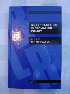 Rowlands, Ian (Ed.) 'Understanding Information Policy', published by Bowker Saur, 1997. Hardcover, 306 pages. Price £35.00 plus standard Amazon p&p charge (£2.75 for UK)