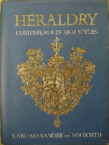 Von Volborth, Carl-Alexander, 'Heraldry, Customs, Rules and Styles', published in 1983 in Great Britain by Omega Books, hardcover, with dustjacket, 230pp, ISBN 0907853471. Very good condition with very good dustjacket. Price: £12.99, not including p&p, which is Amazon's standard charge (currently £2.75 for UK buyers, more for overseas customers)