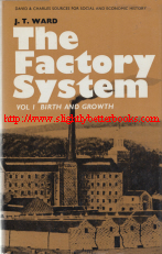 Ward, J. T. 'The Factory System. Volume 1: Birth and Growth', published in 1970 in Great Britain in hardback with dustjacket by David & Charles, 199pp, ISBN 0715349015. Condition: Very good, clean and tidy copy with very good dustjacket. Price: £10, not including post and packing which is Amazon UK's standard charge (currently £2.80 for UK buyers, more for overseas customers)