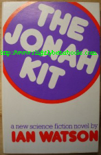 Watson, Ian. 'The Jonah Kit', published by The Readers Union in 1976 in hbk, with dustjacket, 222pp. Condition: Good with some light tanning to internal pages. DJ in very good condition. Price: £1.70, not including p&p, which is Amazon's standard charge, currently £2.75 for UK buyers and more for overseas customers)