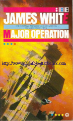 White, James. 'Major Operation' published in 1987 in Great Britain by Orbit Futura, in paperback, 188pp, ISBN 0708881858. Sorry, sold out, but click image to access prebuilt search for this title on Amazon UK
