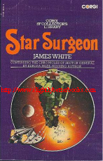 White, James. 'Star Surgeon' published in 1976 in Great Britain by Corgi in the Corgi SF Collector's series, 160pp, ISBN 055210213x. Sorry, out of stock, but click image to access prebuilt search for this title on Amazon UK