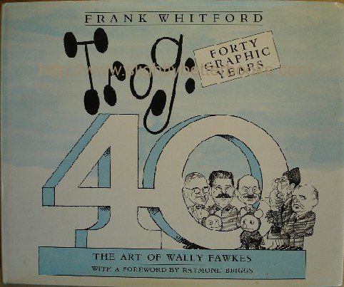 Whitford, Frank. 'Trog: Forty Graphic Years. The Art of Wally Fawkes', published in 1987 in Great Britain by Fourth Estate in hardback with dustjacket, 191pp, ISBN 0947795170. Sorry, sold out, but click image to access prebuilt search for this title on Amazon