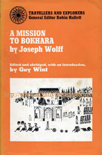 Wint, Guy (Ed. Intro. Abridged by) 'A Mission to Bokhara' first published in Great Britain in 1969 by Routledge & Kegan Paul in their Travellers and Explorers series in hardback with dustjacket, 254pp, ISBN 071006456X. Price: £14.99, not including p&p, which is Amazon's standard charge (currently £2.75 for UK buyers, more for overseas customers)