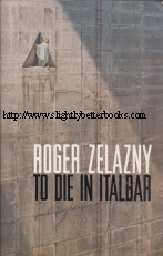 Zelazny, Roger. To Die in Italbar; A Dark Travelling. Published for the first time as a dual story volume in the United States in 2003 in paperback, 310pp, ISBN 0743445368. Condition: Very good with some mild handling wear, such as cover corners slightly curling up and a crease to the top corner of the introductory title page. Price: