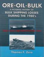 Zera, Thomas F. Ore-Oil-Bulk: A Pictorial History of Bulk Shipping Losses During the 1980s', published in 1996 in the United States in hardback with dustjacket, 189pp, ISBN 0964393778. Sorry, sold out, but click image to access prebuilt search for this title on Amazon UK